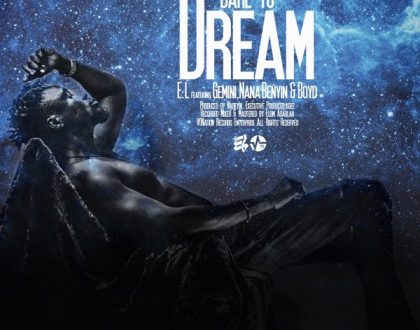 E.L – Dare To Dream Ft. Gemini Major, Nana Benyin & Boyd