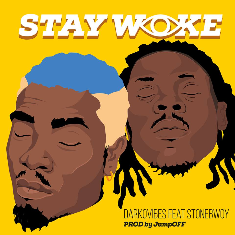 DOWNLOAD mp3: DarkoVibes - Stay Woke ft  StoneBwoy - Ghafla
