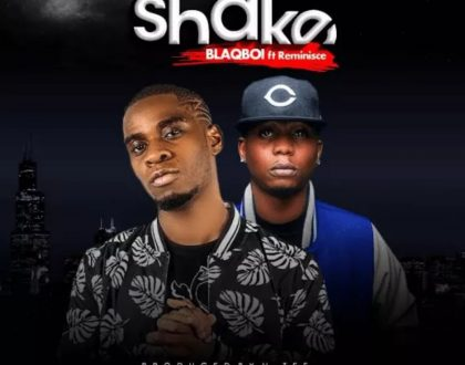 Blaqboi – Shake ft. Reminisce