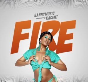 Banny Music - Fire ft. Kacent