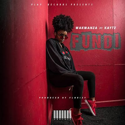 Wakwanza - FUNDI Ft. KAYTZ