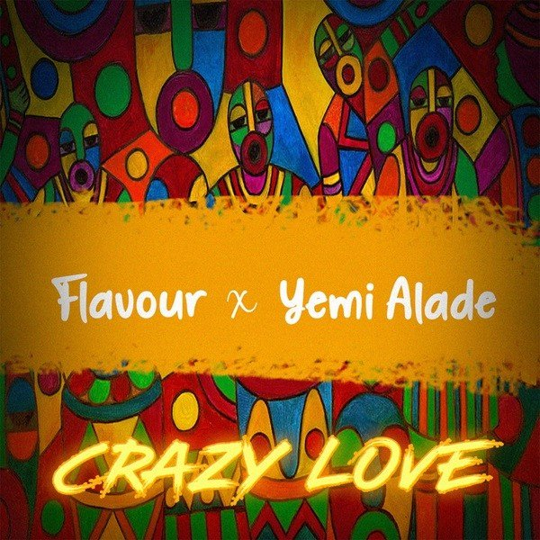 DOWNLOAD mp3: Flavour – Crazy Love ft  Yemi Alade - Ghafla