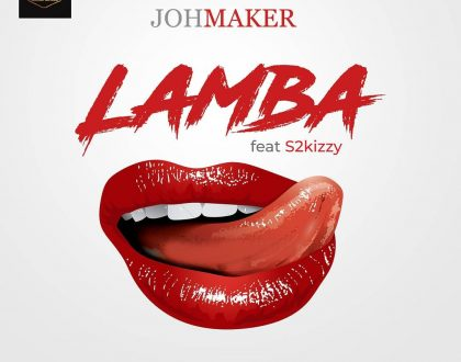 Joh Maker - Lamba Ft. S2kizzy