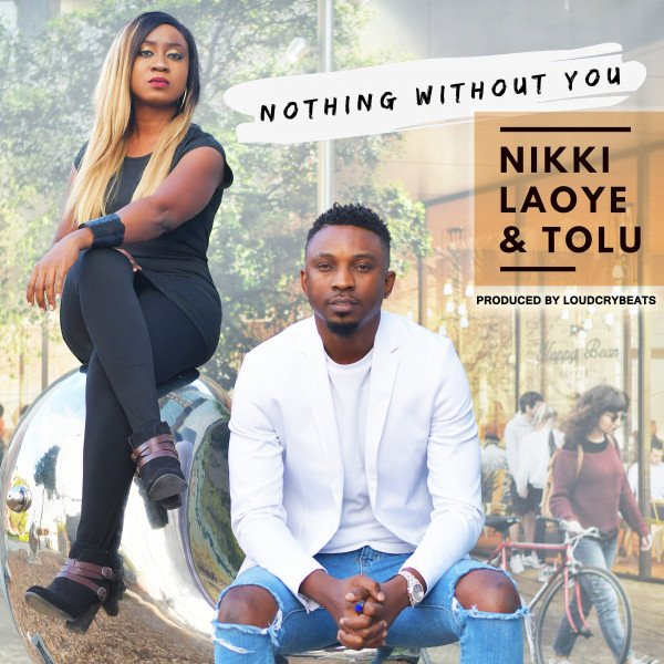 Nikki Laoye & Tolu - Nothing Without You