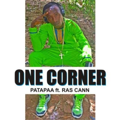 Patapaa - One Corner feat. Ras Cann & Mr. Loyalty