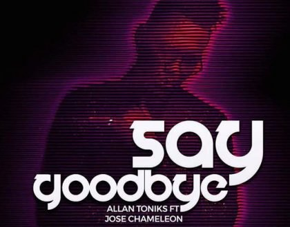 Allan Toniks - Say Goodbye ft. Jose Chameleone