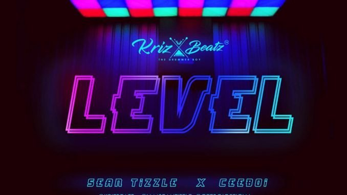DOWNLOAD mp3: Krizbeatz - Level ft  Sean Tizzle & Ceeboi