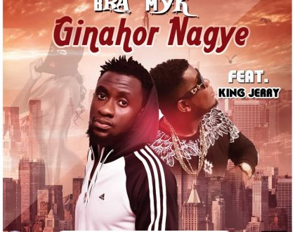 Bra Myk – Ginahor Nagye ft. King Jerry