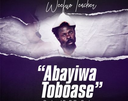 WeeFuo Teacher – AbayiwaToboase (Prod. by Drraybeats)