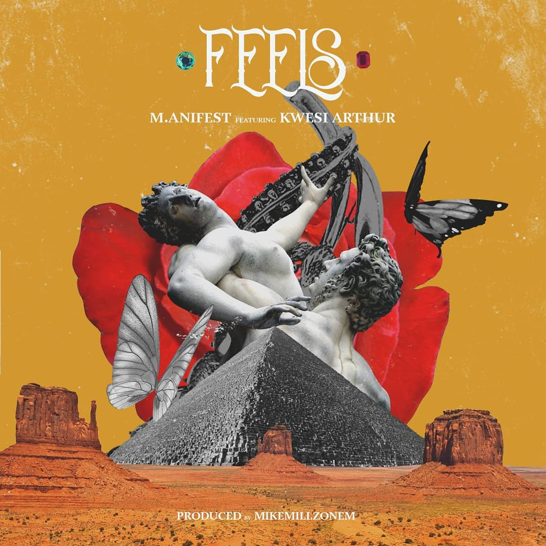M.anifest – Feels ft. Kwesi Arthur