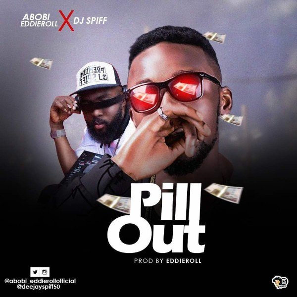 Abobi EddieRoll – Pill Out ft. DJ Spiff