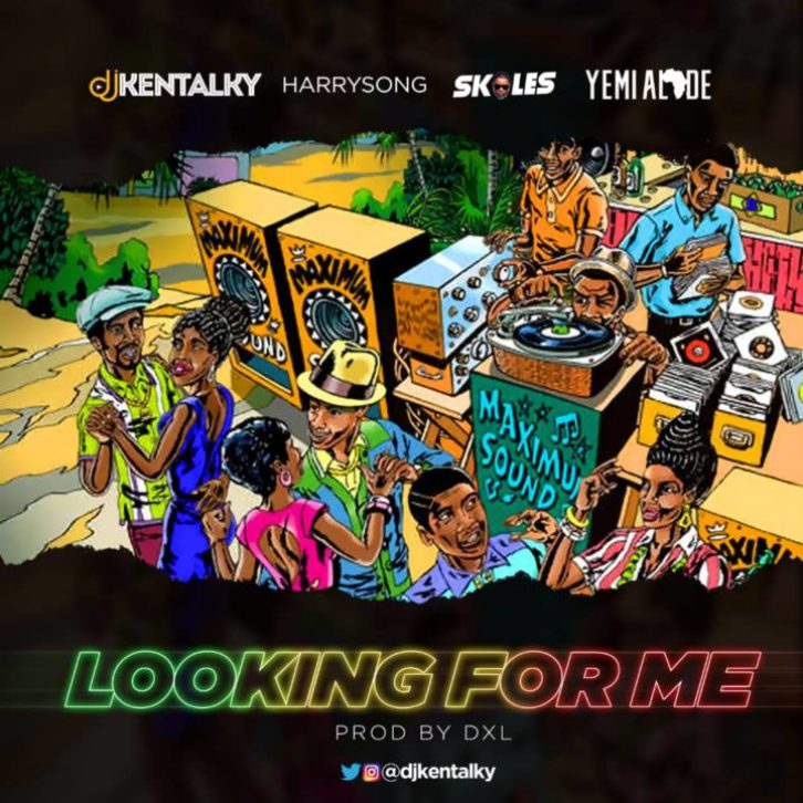 DJ Kentalky – Looking For Me ft. Harrysong, Skales, Yemi Alade