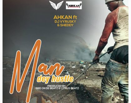 Ahkan – Man Dey Hustle ft. Sheddy & DJ Vyrusky