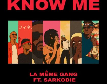 La Meme Gang – Know Me ft. Sarkodie