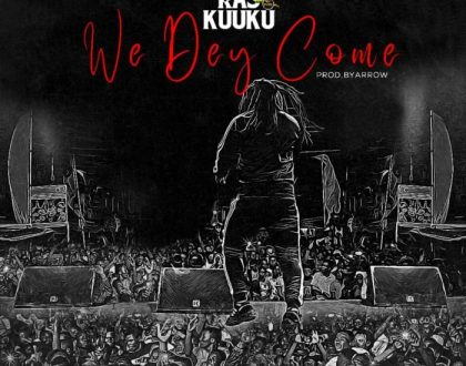 Ras Kuuku – We Dey Come (Prod. By Arrow)