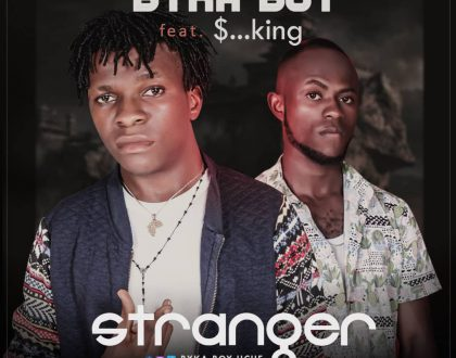 Byka Byka – Stranger ft. $…King