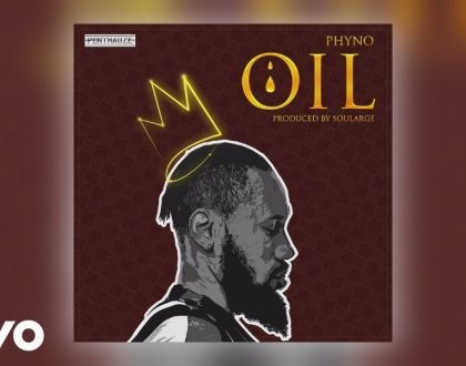 Phyno – Oil (Prod. by Soularge)