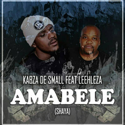 DOWNLOAD mp3: Kabza De Small – Amabele Shaya ft  Leehleza