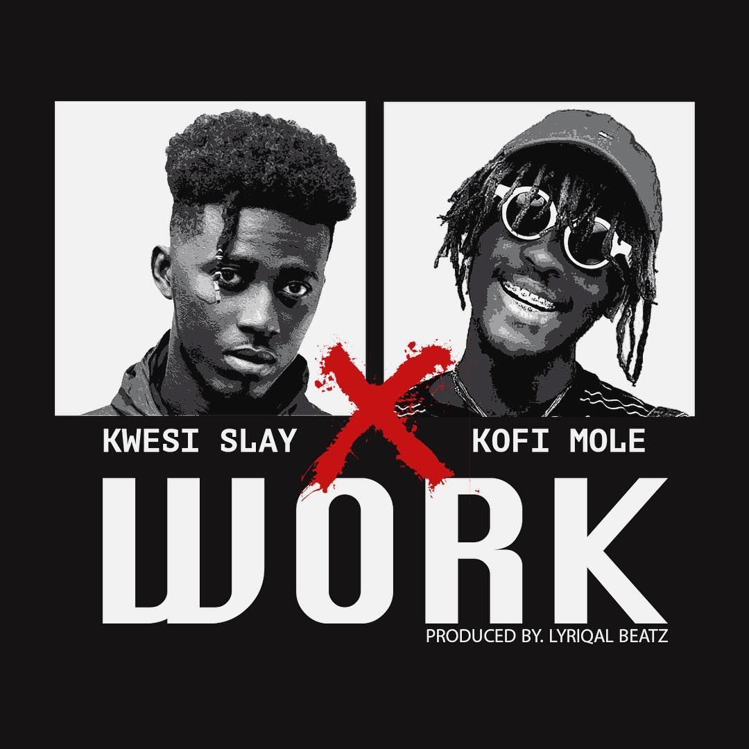 Kwesi Slay - Work ft. Kofi Mole