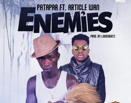 Patapaa – Enemies Ft. Article Wan
