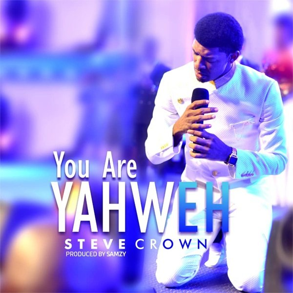 DOWNLOAD mp3: Steve Crown - You are Yahweh - Ghafla! Music