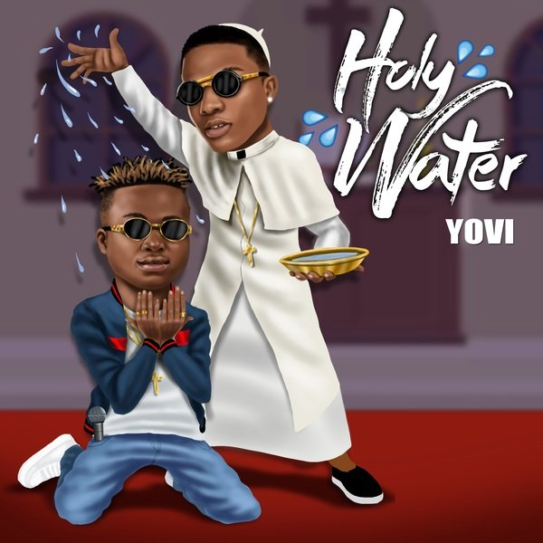 DOWNLOAD mp3: Yovi – Holy Water ft  Wizkid - Ghafla! Music