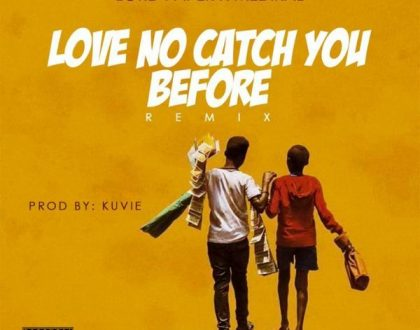Lord Paper – Love No Catch You Before (Remix) feat. Medikal