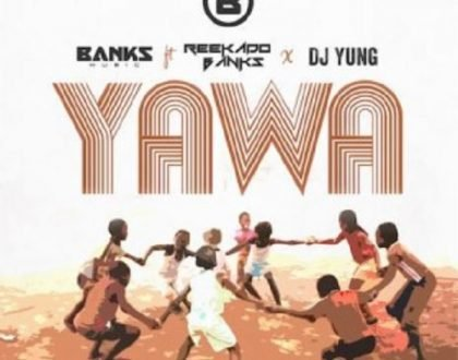 Banks Music – Yawa ft. Reekado Banks & DJ Yung
