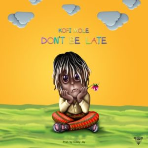 DOWNLOAD MP3: Kofi Mole – Don't Be Late – Prod. by Kobby Jay