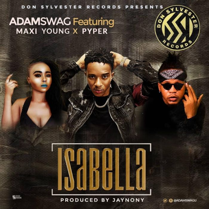 [New Music] Adam Swag Ft. Maxi Young & Pyper – Isabella