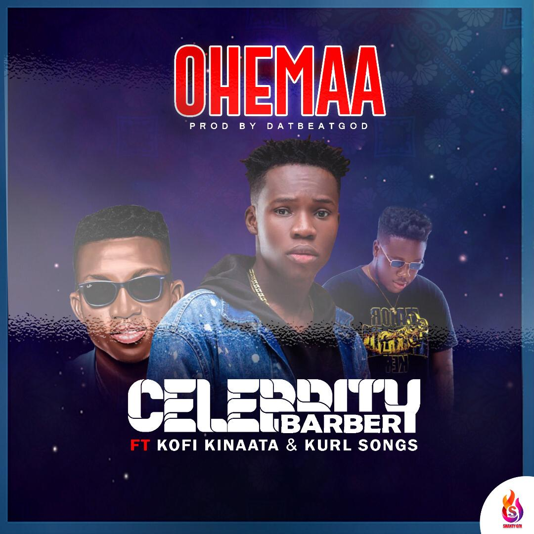 Celebrity Barber set to release New Single 'Ohemaa' featuring Kofi Kinaata and Kurl Songx on April 26