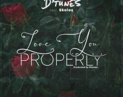D'tunes ft. Skales – Love You Properly (Prod. by D'tunes)