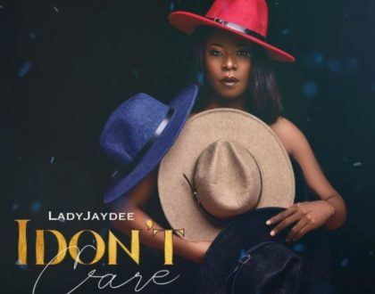 New AUDIO: Lady Jaydee – I Dont Care