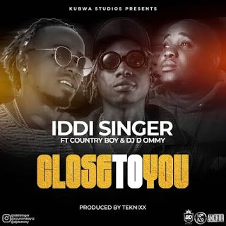 Iddi Singer Ft Country Boy & Dj D Ommy - Close To You | Mp3 Download