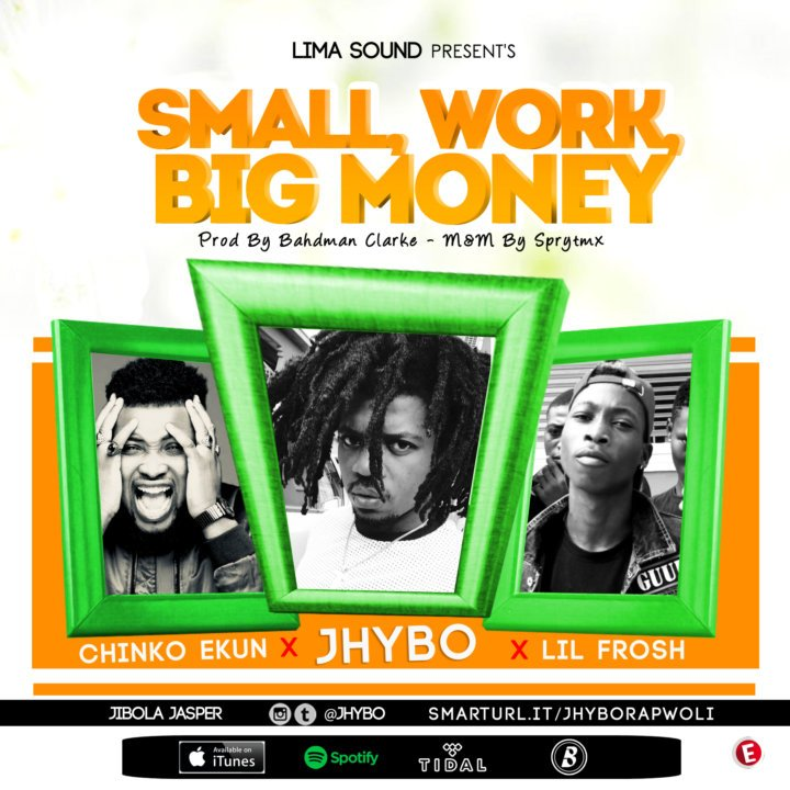 Jhybo ft. Chinko Ekun & Lil Frosh – Small Work, Big Money