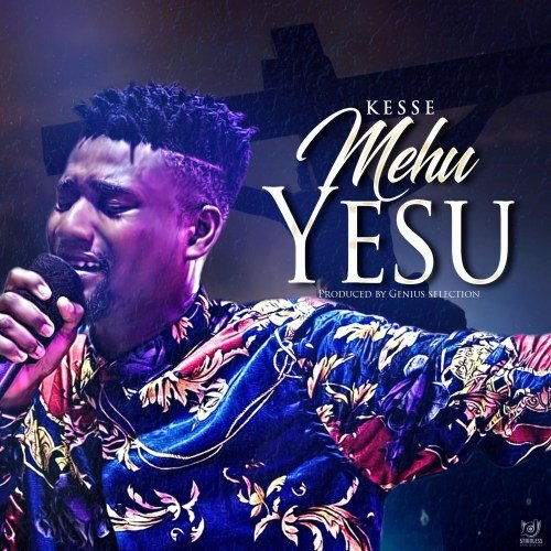 Kesse – Mehu Yesu (Prod. by Genius Selection)