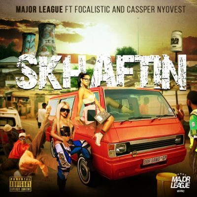 MAJOR LEAGUE – SKHAFTIN FT. CASSPER NYOVEST, FOCALISTIC (Official VIDEO)