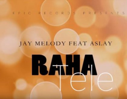 Jay Melody ft Aslay – RAHA TELE