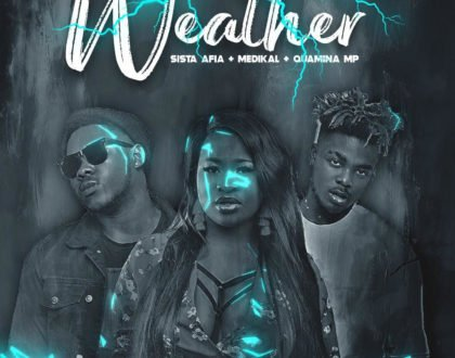 Sista Afia ft Medikal & Qwamina MP – Weather (Prod. by Willisbeats)