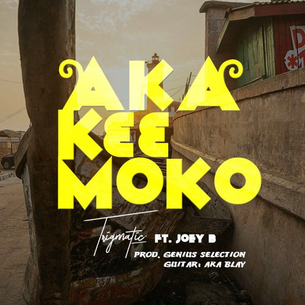 TRIGMATIC – Aka K33 Moko ft. Joey B