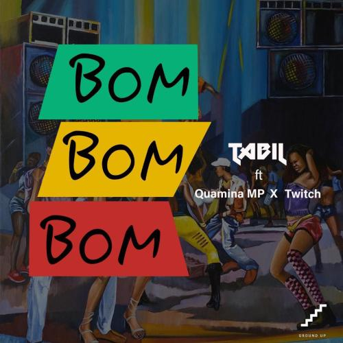 Tabil ft Quamina Mp & Twitch – Bom Bom Bom