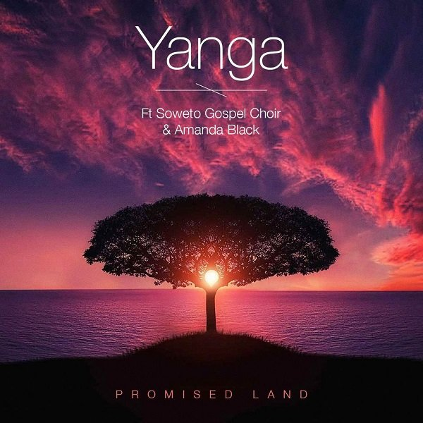 YANGA – PROMISED LAND FT. AMANDA BLACK, SOWETO GOSPEL CHOIR