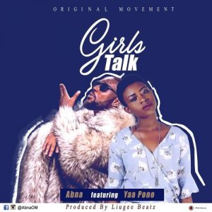 Abna Ft Yaa Pono – Girls Talk (Prod. By LiugeeBeatz)
