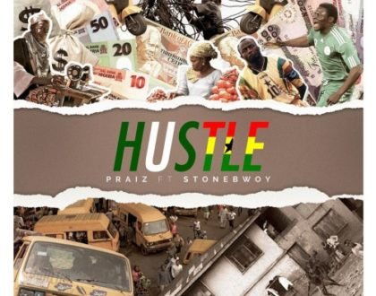 Praiz ft Stonebwoy – Hustle