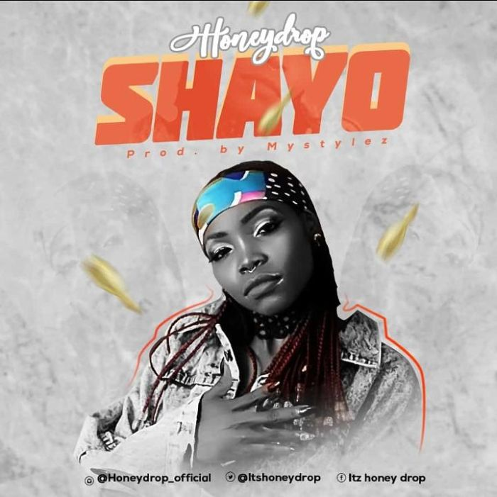 [New Music] Honeydrop – Shayo (Prod. by Mystylez)