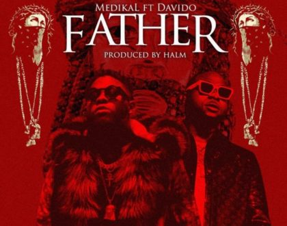 Audio+Video - Medikal ft Davido – Father