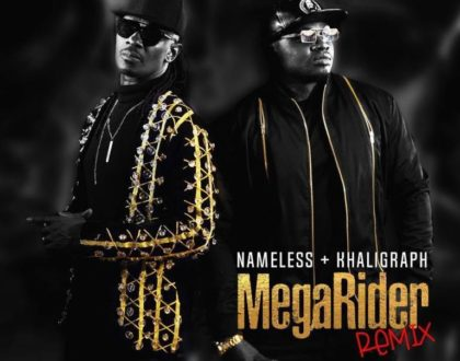 Nameless Ft Khaligraph Jones – MEGARIDER Remix