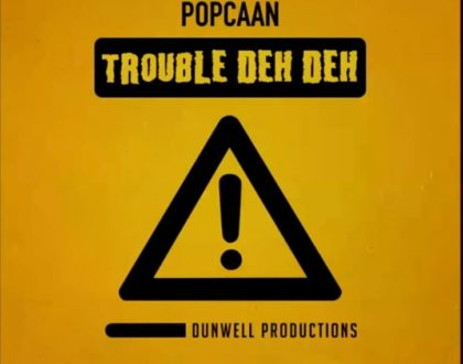 Popcaan – Trouble Deh Deh (Prod. by Dunwell)