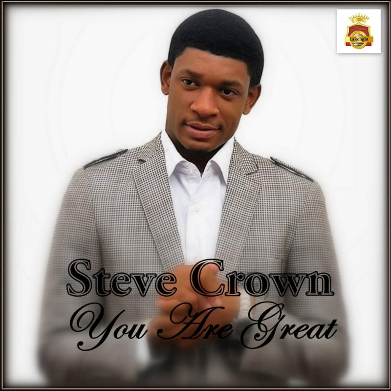 Steve Crown You Are Great Mp3 Download And Lyrics