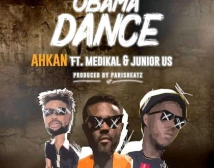 "Ahkan – ""Obama Dance"" Ft. Medikal & Junior US"